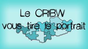 Le CRIBW vous tire le portrait